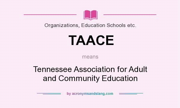 What does TAACE mean? It stands for Tennessee Association for Adult and Community Education