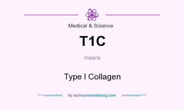 What does T1C mean? It stands for Type I Collagen
