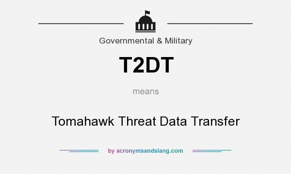 What does T2DT mean? It stands for Tomahawk Threat Data Transfer