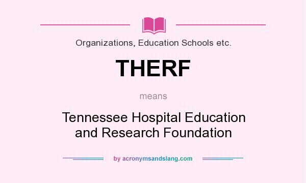 What does THERF mean? It stands for Tennessee Hospital Education and Research Foundation
