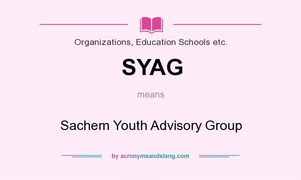 What does SYAG mean? It stands for Sachem Youth Advisory Group