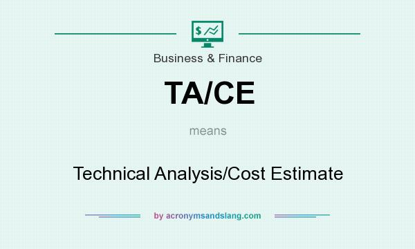 What does TA/CE mean? It stands for Technical Analysis/Cost Estimate