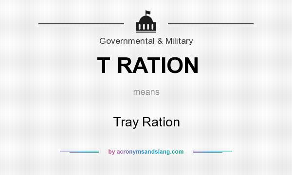 What does T RATION mean? It stands for Tray Ration