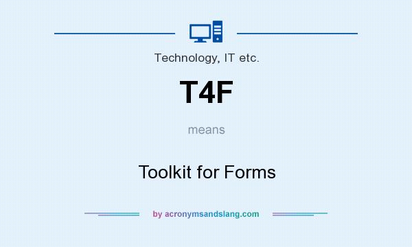 What does T4F mean? It stands for Toolkit for Forms
