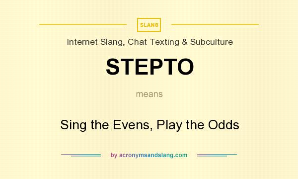 What does STEPTO mean? It stands for Sing the Evens, Play the Odds