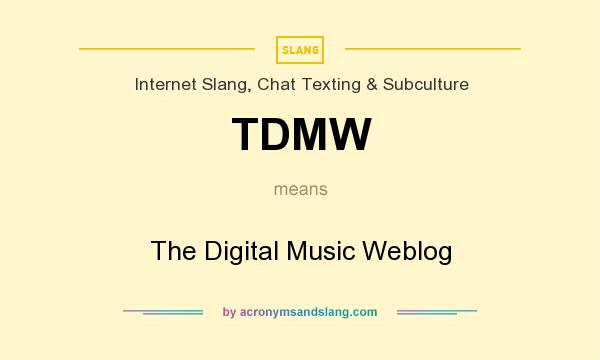 What does TDMW mean? It stands for The Digital Music Weblog