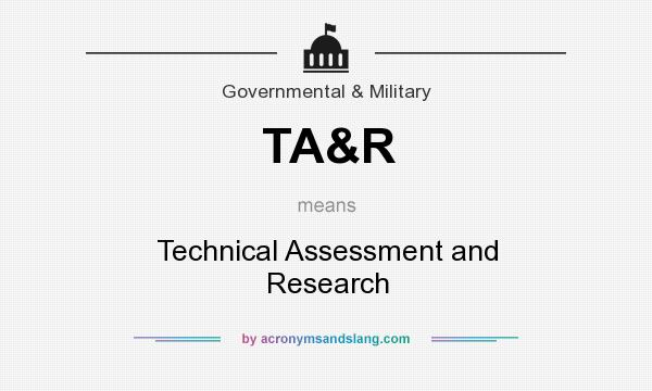 What does TA&R mean? It stands for Technical Assessment and Research