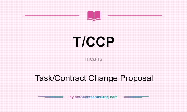What does T/CCP mean? It stands for Task/Contract Change Proposal