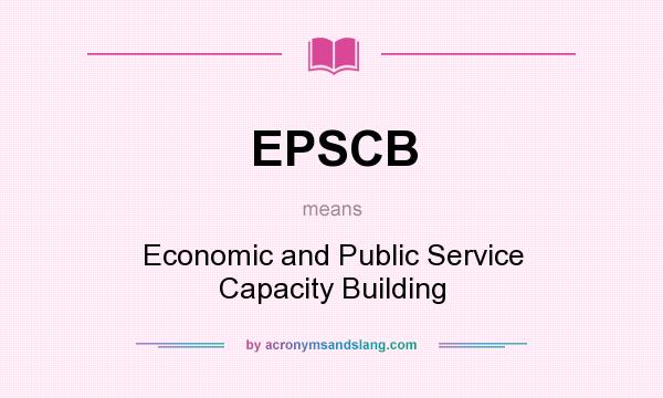 What does EPSCB mean? It stands for Economic and Public Service Capacity Building