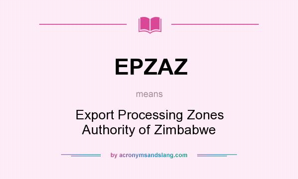 What does EPZAZ mean? It stands for Export Processing Zones Authority of Zimbabwe