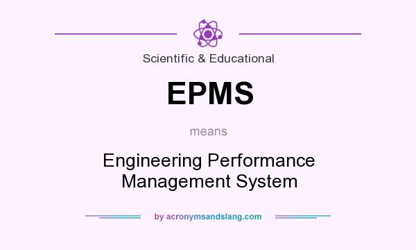 What does EPMS mean? It stands for Engineering Performance Management System