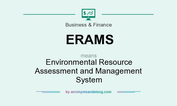 What does ERAMS mean? It stands for Environmental Resource Assessment and Management System