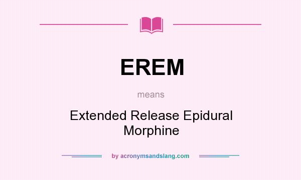 What does EREM mean? It stands for Extended Release Epidural Morphine