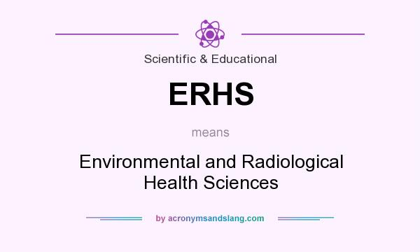 What does ERHS mean? It stands for Environmental and Radiological Health Sciences