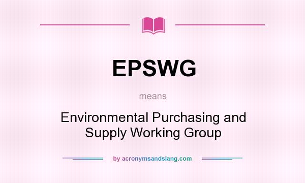 What does EPSWG mean? It stands for Environmental Purchasing and Supply Working Group