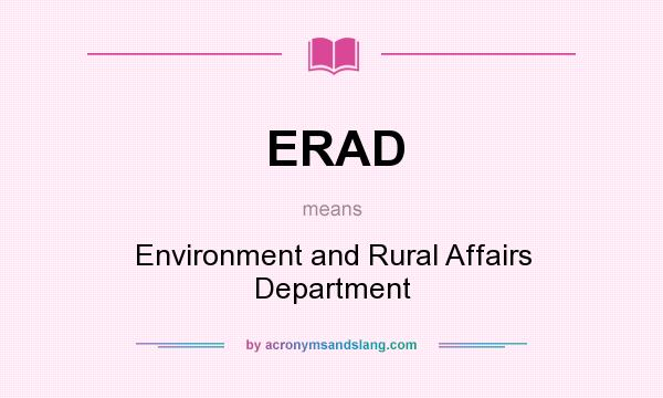 What does ERAD mean? It stands for Environment and Rural Affairs Department