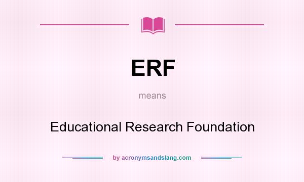 What does ERF mean? It stands for Educational Research Foundation