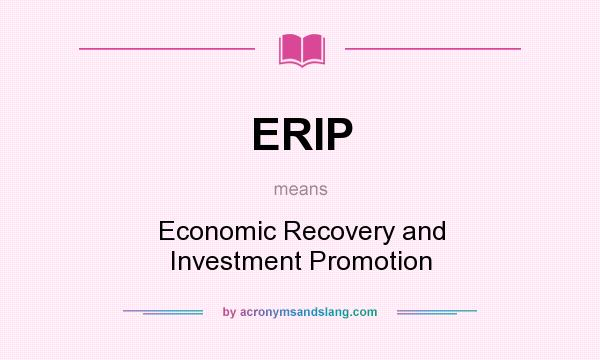 What does ERIP mean? It stands for Economic Recovery and Investment Promotion