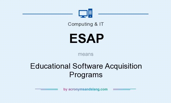 What does ESAP mean? It stands for Educational Software Acquisition Programs