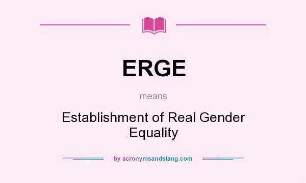 What does ERGE mean? It stands for Establishment of Real Gender Equality
