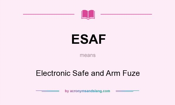 What does ESAF mean? It stands for Electronic Safe and Arm Fuze