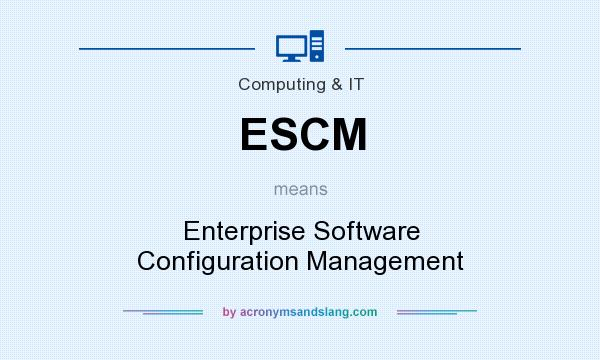 What does ESCM mean? It stands for Enterprise Software Configuration Management