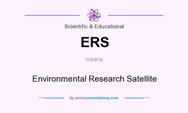 What does ERS mean? It stands for Environmental Research Satellite