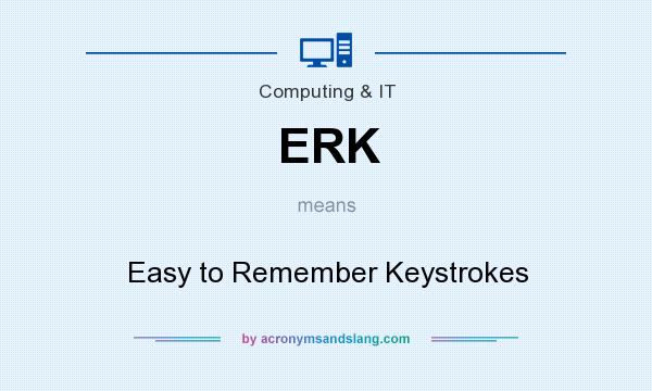 What does ERK mean? It stands for Easy to Remember Keystrokes