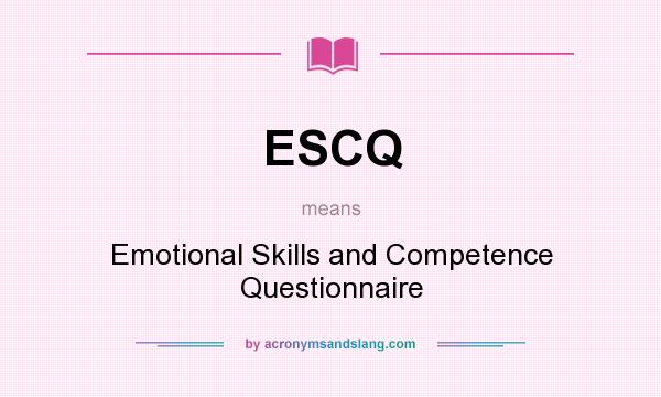 What does ESCQ mean? It stands for Emotional Skills and Competence Questionnaire