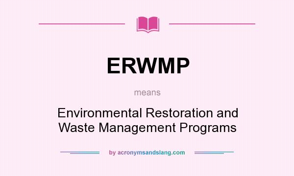 What does ERWMP mean? It stands for Environmental Restoration and Waste Management Programs