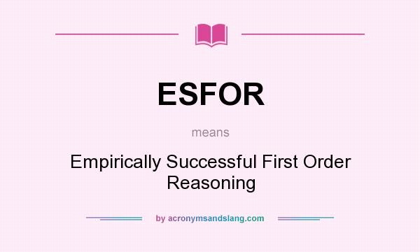 What does ESFOR mean? It stands for Empirically Successful First Order Reasoning