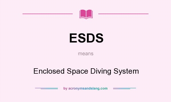 What does ESDS mean? It stands for Enclosed Space Diving System