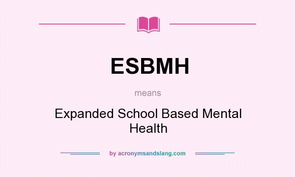 What does ESBMH mean? It stands for Expanded School Based Mental Health