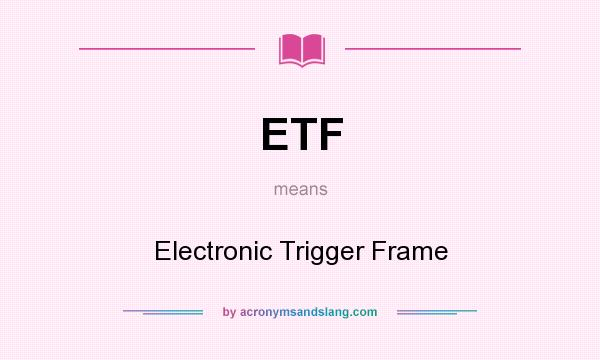 What does ETF mean? It stands for Electronic Trigger Frame