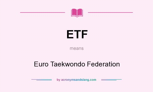 What does ETF mean? It stands for Euro Taekwondo Federation