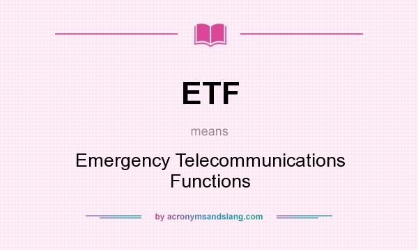 What does ETF mean? It stands for Emergency Telecommunications Functions
