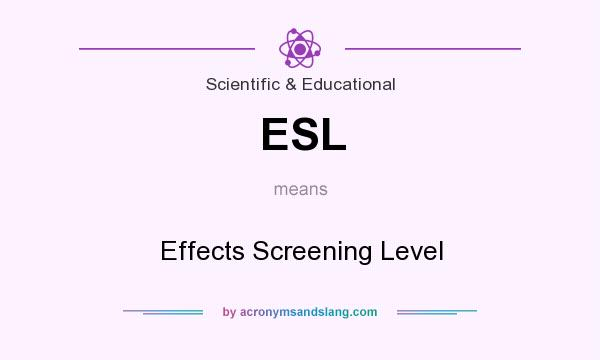 What does ESL mean? It stands for Effects Screening Level