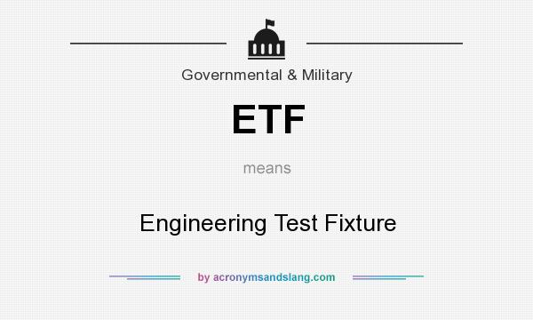 What does ETF mean? It stands for Engineering Test Fixture