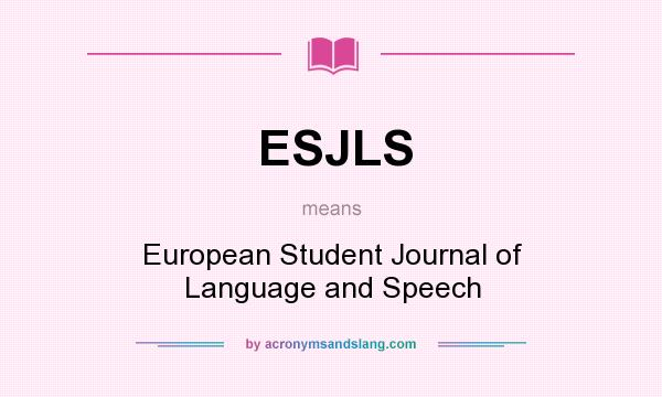 What does ESJLS mean? It stands for European Student Journal of Language and Speech