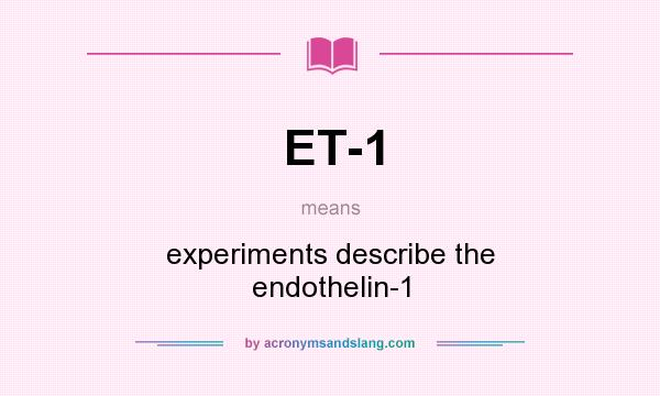 What does ET-1 mean? It stands for experiments describe the endothelin-1