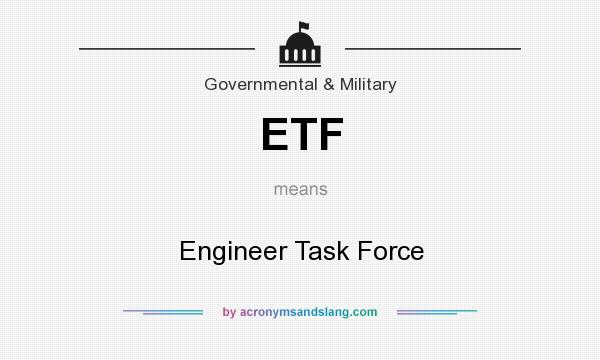 What does ETF mean? It stands for Engineer Task Force