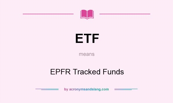 What does ETF mean? It stands for EPFR Tracked Funds