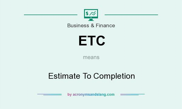 What does ETC mean? It stands for Estimate To Completion