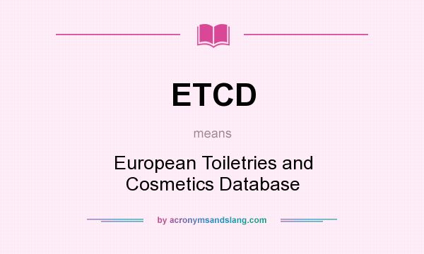 What does ETCD mean? It stands for European Toiletries and Cosmetics Database