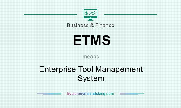 What does ETMS mean? It stands for Enterprise Tool Management System
