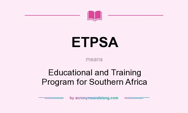 What does ETPSA mean? It stands for Educational and Training Program for Southern Africa