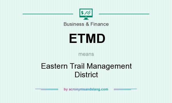 What does ETMD mean? It stands for Eastern Trail Management District