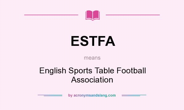 What does ESTFA mean? It stands for English Sports Table Football Association