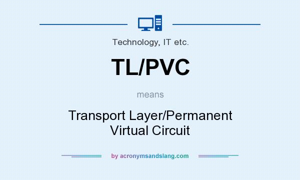 What does TL/PVC mean? It stands for Transport Layer/Permanent Virtual Circuit
