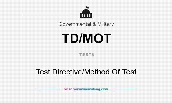 What does TD/MOT mean? It stands for Test Directive/Method Of Test